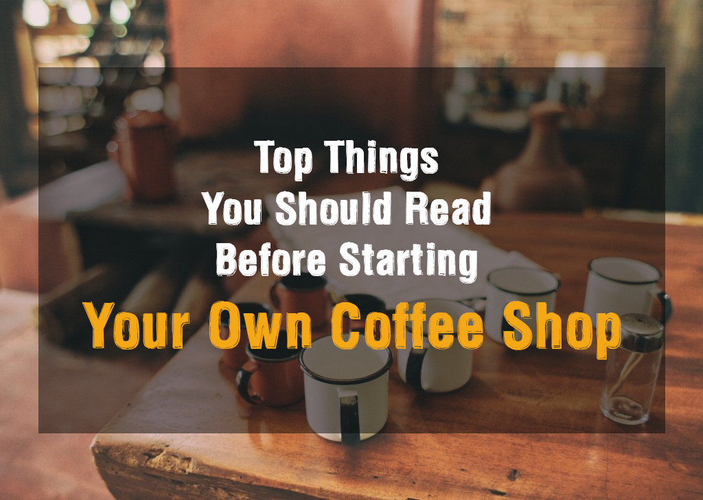 Top 8 things you should read before starting your own for Things in a coffee bar