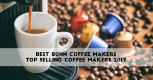 Best Bunn Coffee Makers – Top Selling Coffee Makers 2018