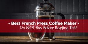 7 Best French Press Coffee Makers Review [Updated] – Top Picks 2018!
