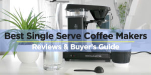 Best Single Serve Coffee Maker 2018 – Reviews & Buyer's Guide