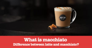 What is macchiato and what is the the difference between latte and macchiato?